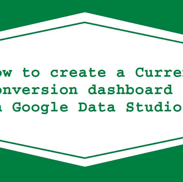 How to create a Currency Conversion dashboard in Google Data Studio