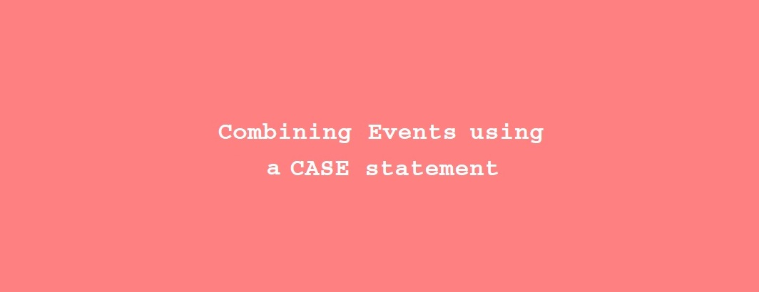 Combining-Events-using-CASE-statements-