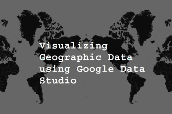 Visualizing Geographic Data using Google Data Studio
