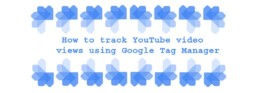 How to Track YouTube video views using Google Tag Manager