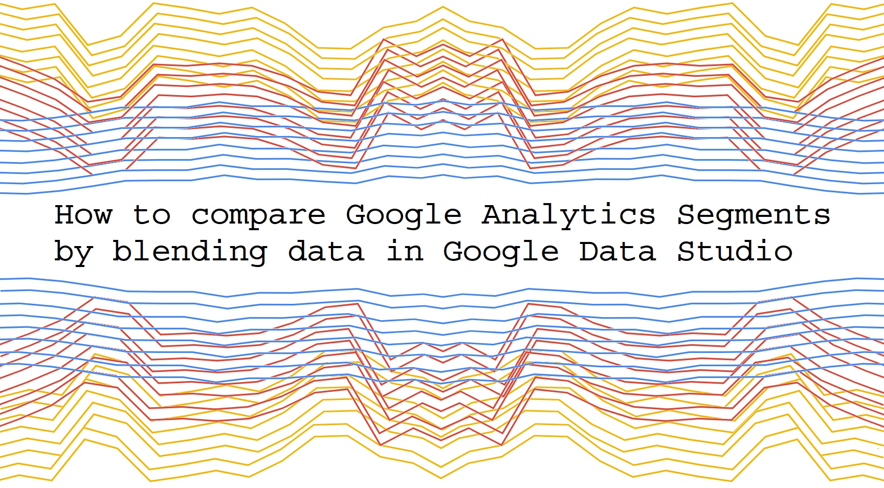 How to compare Google Analytics Segments by blending data in Google Data Studio