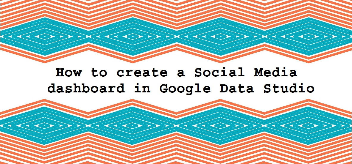 How to create a Social Media dashboard in Google Data Studio