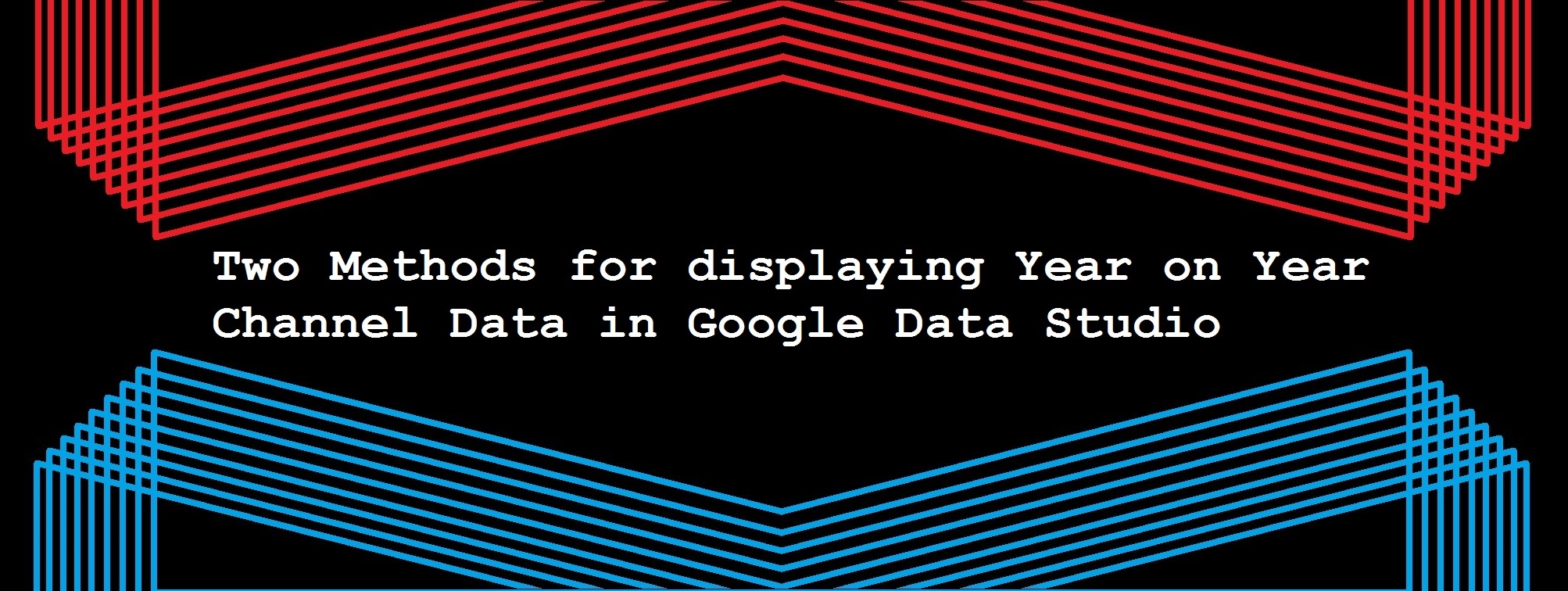 Two Methods for displaying Year on Year Channel Data in Google Data Studio