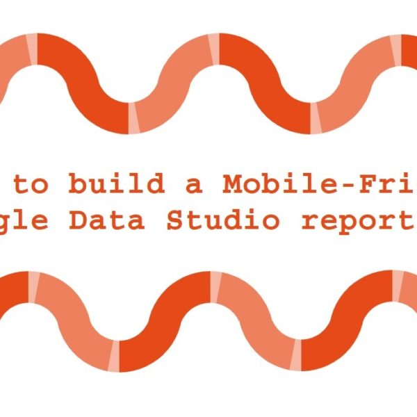 How to build a Mobile-Friendly Google Data Studio report