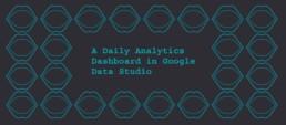A Daily Analytics dashboard in Google Data Studio
