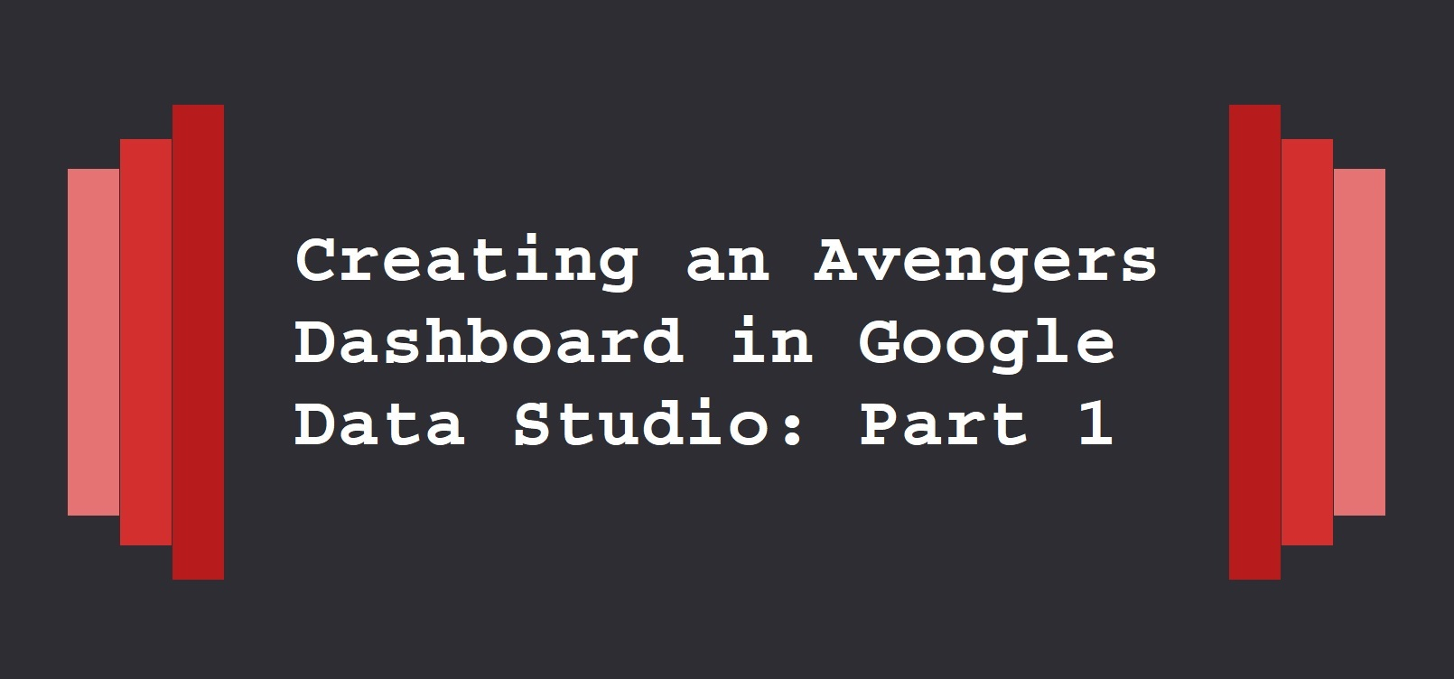 Creating an Avengers Dashboard in Data Studio Part 1