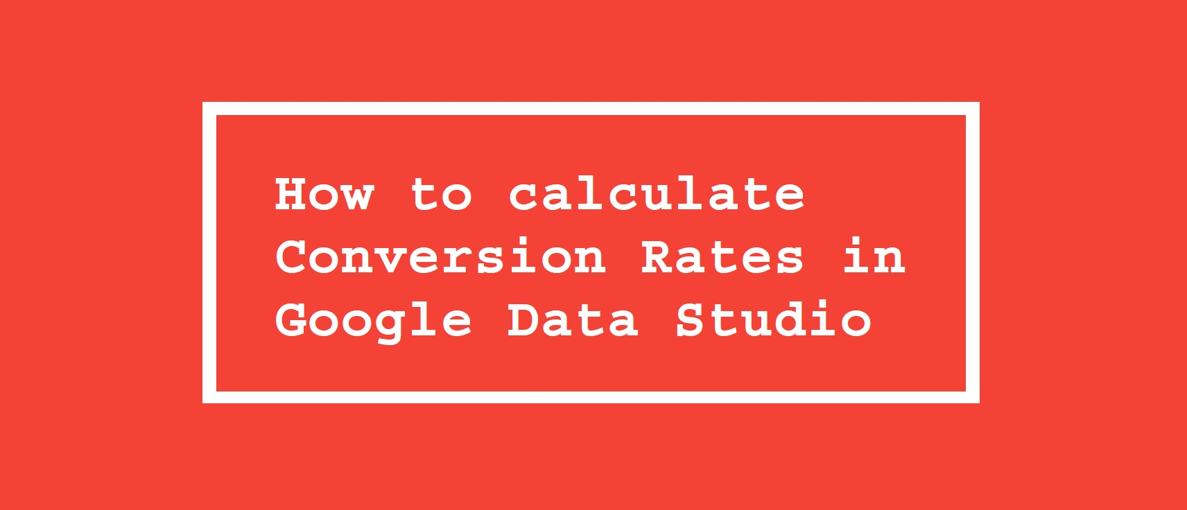 How to calculate Conversion Rates in Google Data Studio