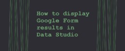 How to display Google Form results in Data Studio