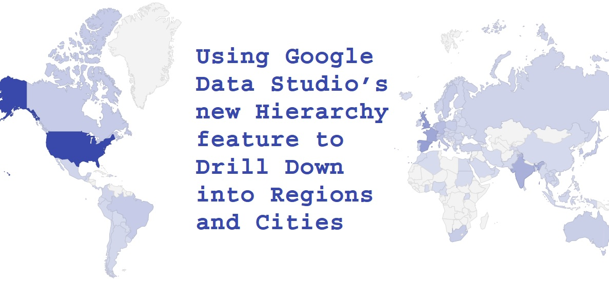 Using Google Data Studio's new Hierarchy feature to Drill Down into Regions and Cities