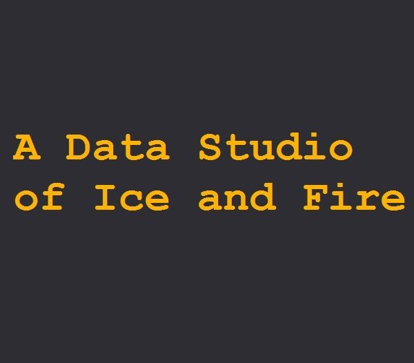A Data Studio of Ice and Fire