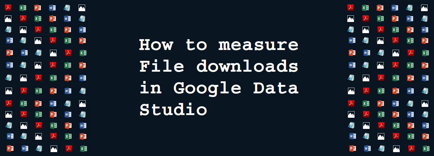 How to Measure File Downloads in Google Data Studio