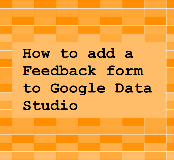 How to add a Feedback form to Google Data Studio