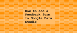 Cover image stating: How to add a Feedback form to Google Data Studio