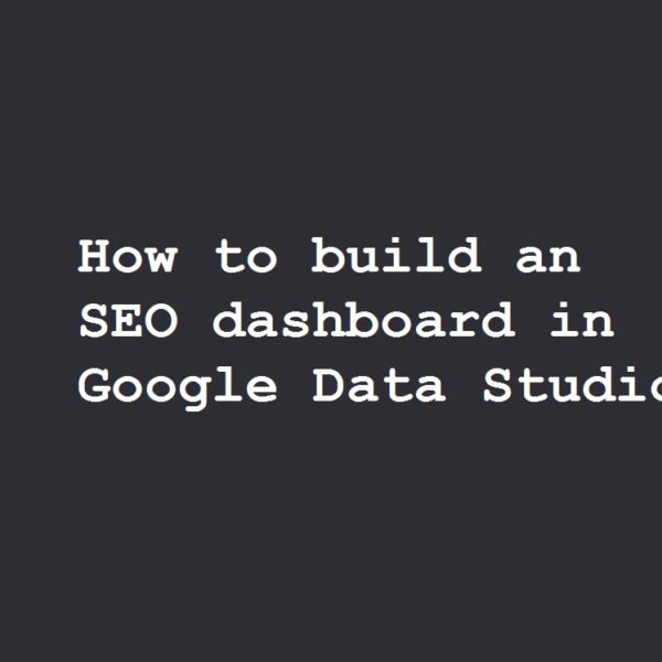 How to build an SEO dashboard in Google Data Studio