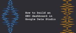 How to build an SEO dashboard in Google Data Studio