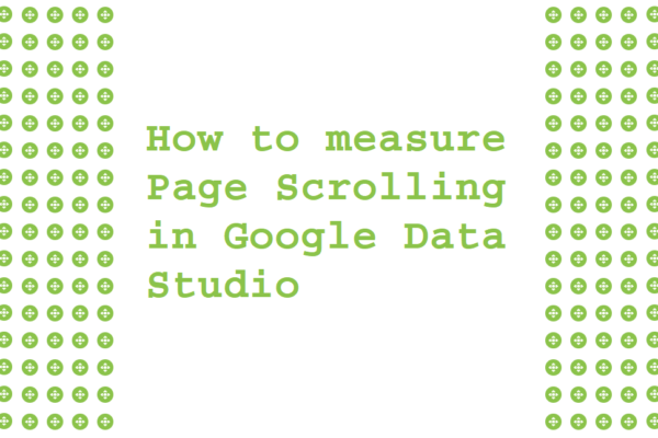 How to measure Page Scrolling in Google Data Studio