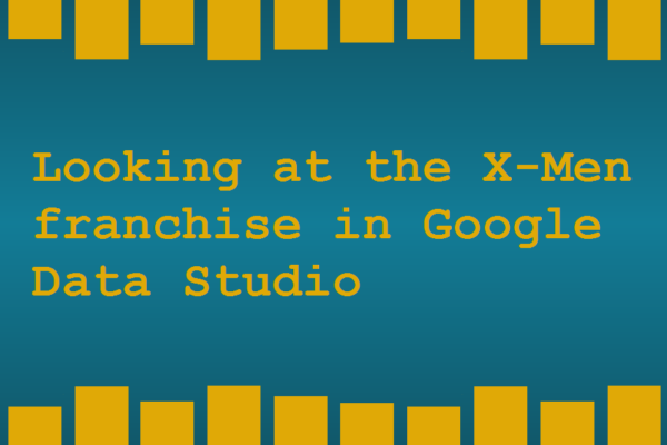 Looking at the X-Men franchise in Google Data Studio
