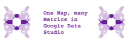 One Map, many Metrics in Google Data Studio