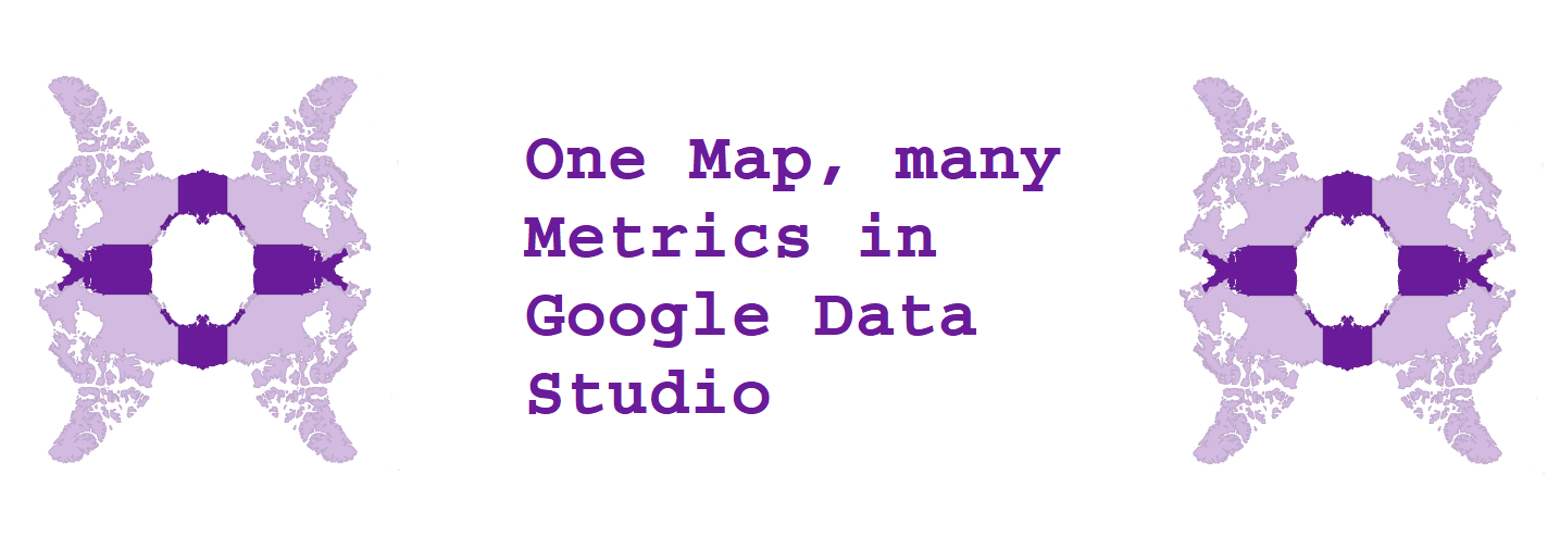 One Map, many Metrics in Google Data Studio