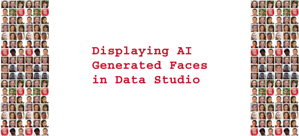 Displaying AI Generated Faces in Data Studio