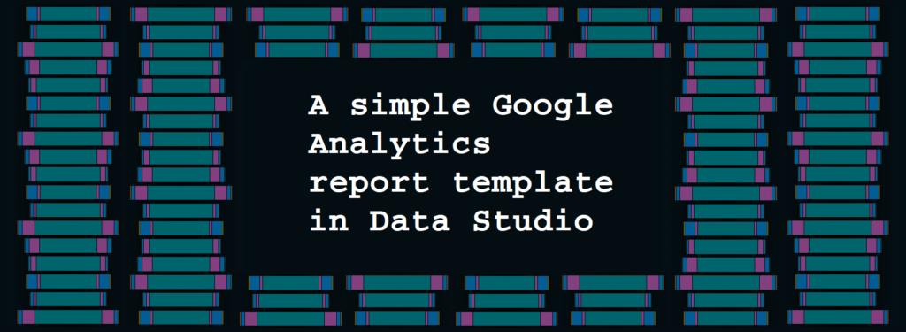A simple Google Analytics report template in Data Studio