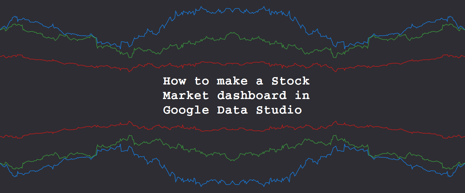 How to make a Stock Market dashboard in Google Data Studio