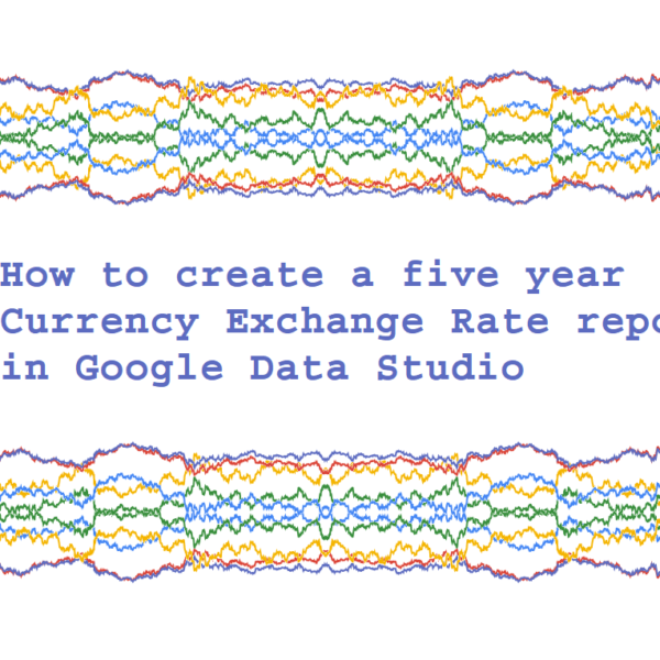 How to create a five year Currency Exchange Rate report in Google Data Studio