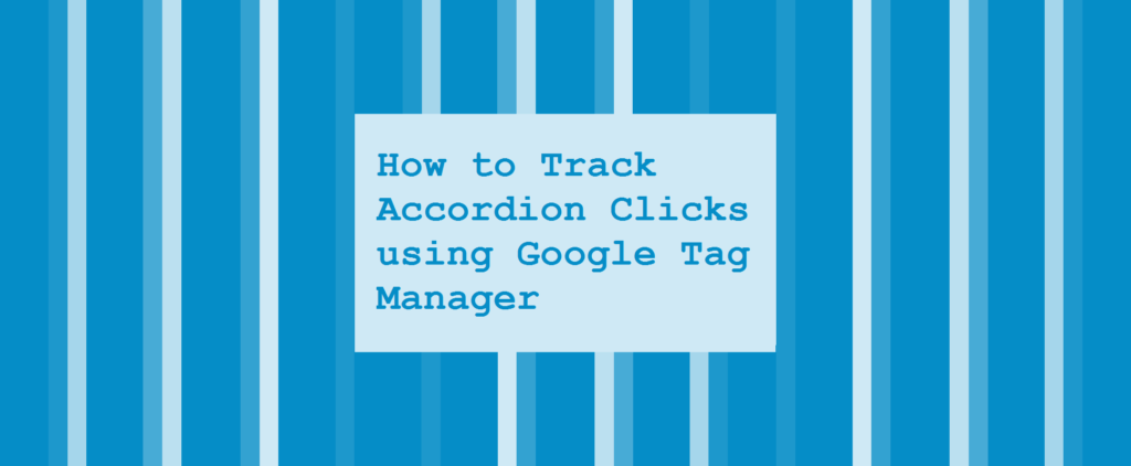 How to Track Accordion Clicks using Google Tag Manager