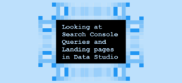 Looking at Search Console Queries and Landing pages in Data Studio