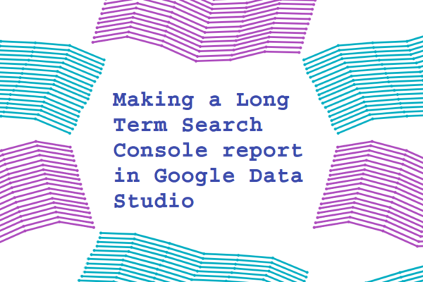 Making a Long Term Search Console report in Google Data Studio