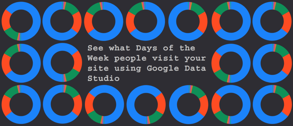See what Days of the Week people visit your site using Google Data Studio