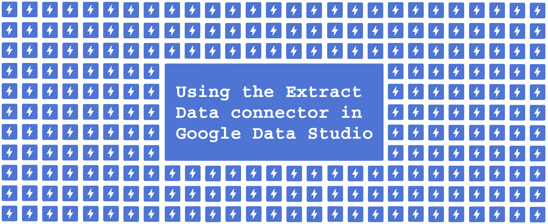 Using the Extract Data connector in Google Data Studio