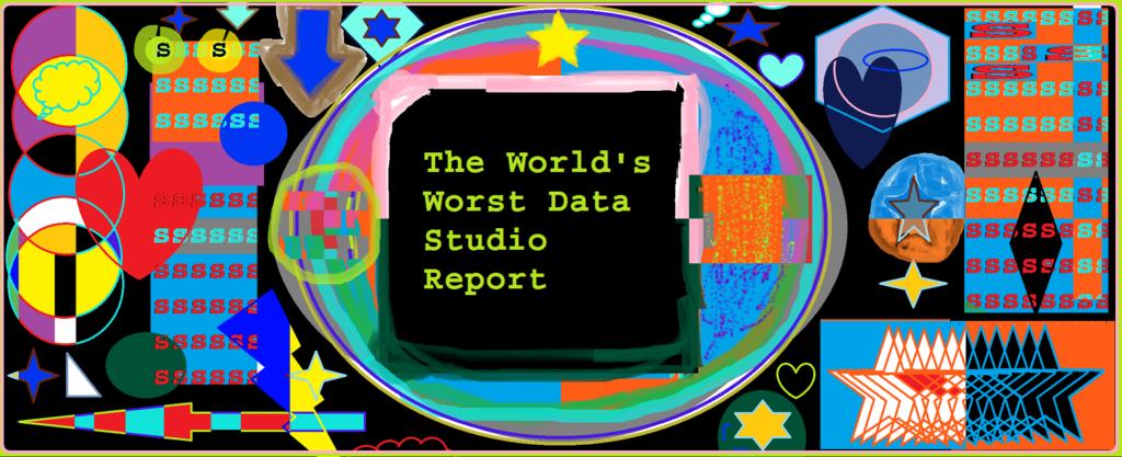 The World's Worst Data Studio Report