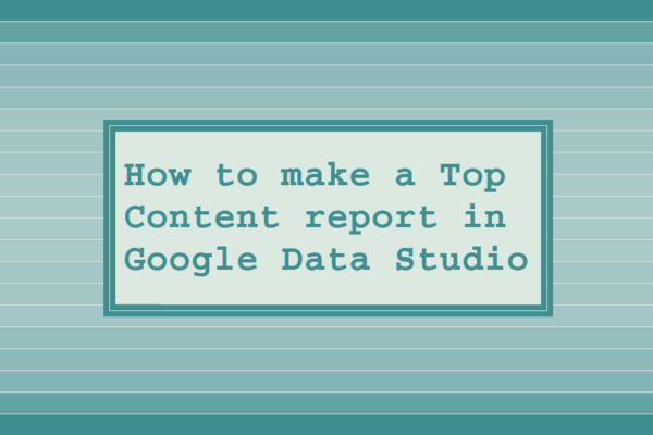 How to make a Top Content report in Google Data Studio