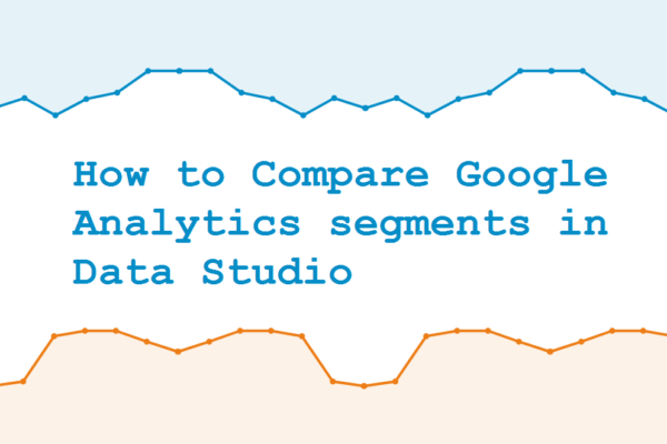 How to Compare Google Analytics segments in Data Studio