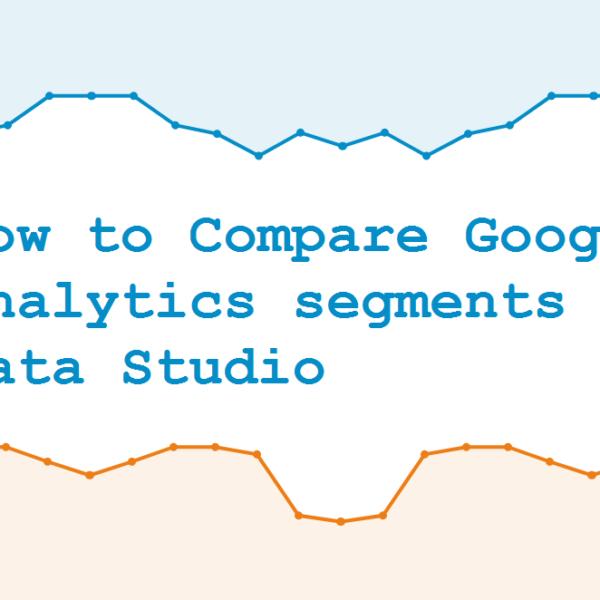 How to Compare Google Analytics segments in Data Studio