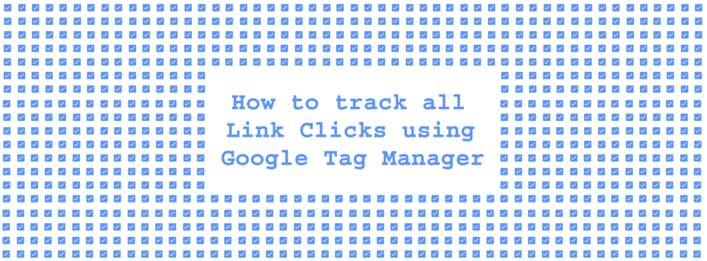 How to track all Link Clicks using Google Tag Manager