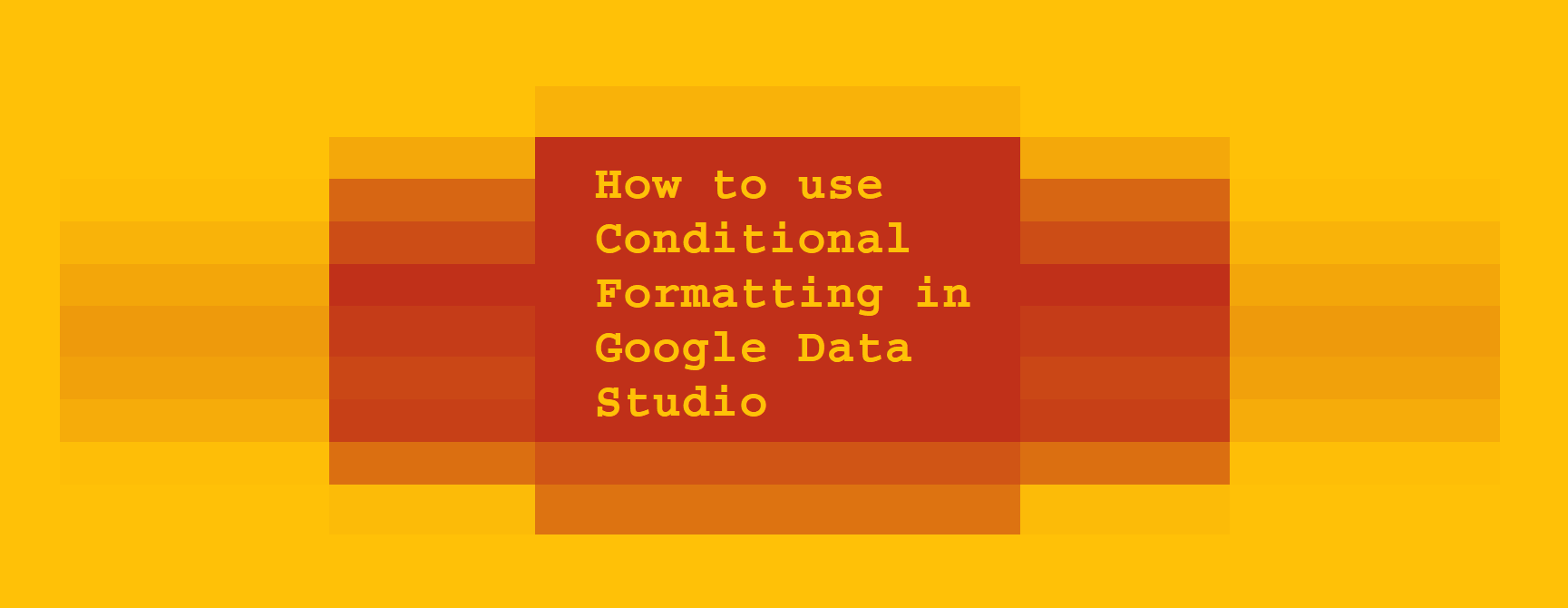 How to use Conditional Formatting in Google Data Studio