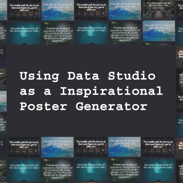 Using Data Studio as a Inspirational Poster Generator