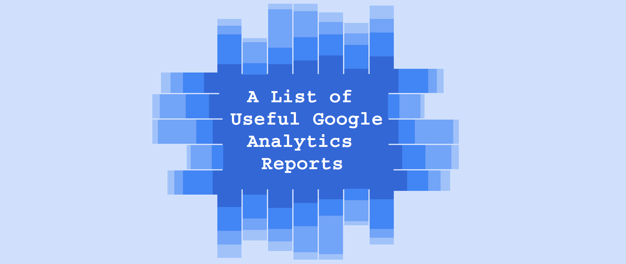 A List of Useful Google Analytics Reports
