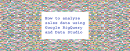 How to analyse sales data using Google BigQuery and Data Studio