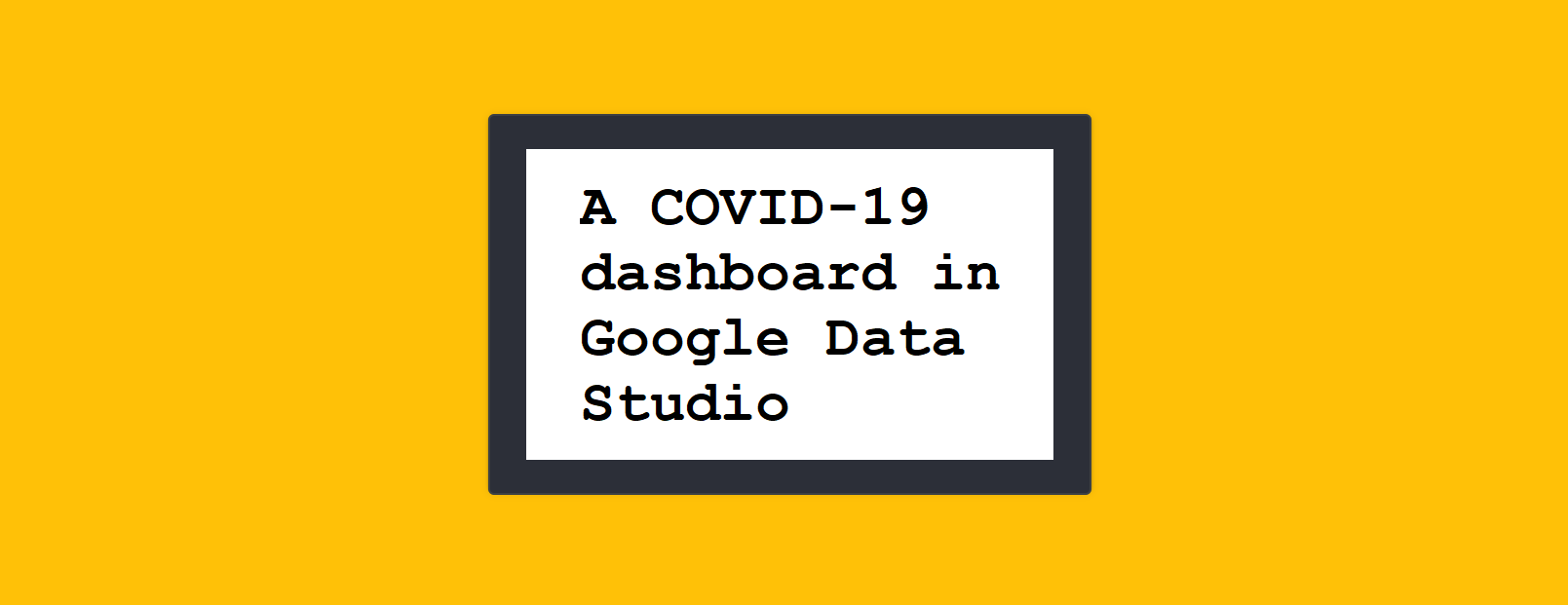 A COVID-19 dashboard in Google Data Studio
