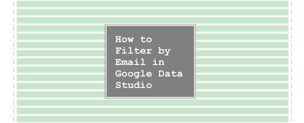 How to Filter by Email in Google Data Studio