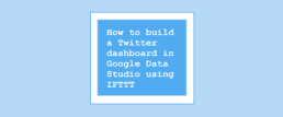 How to build a Twitter dashboard in Google Data Studio using IFTTT