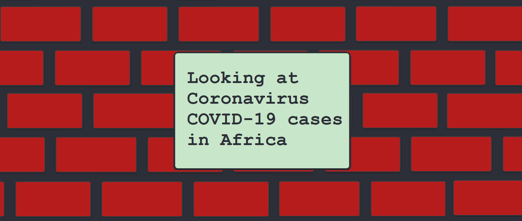 Looking at Coronavirus COVID-19 cases in Africa