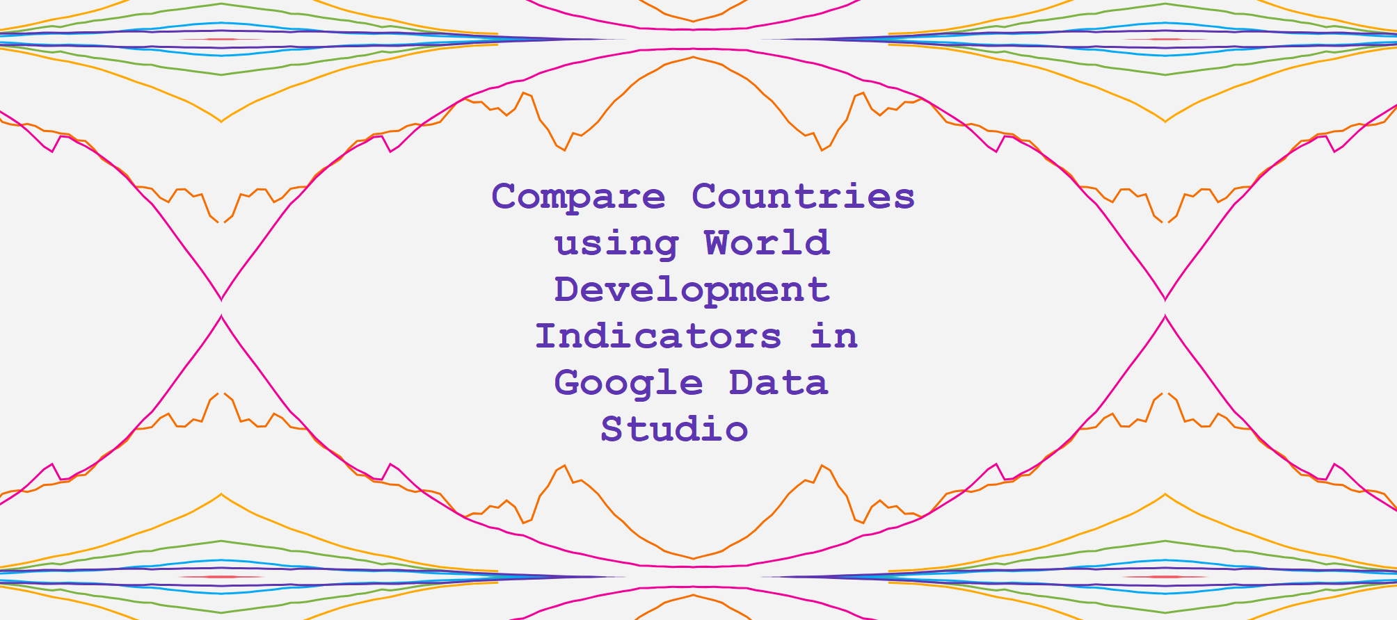 Compare Countries using World Development Indicators in Google Data Studio