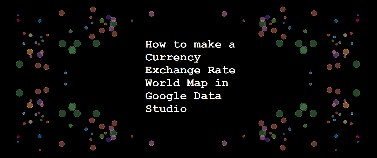 How to make a Currency Exchange Rate World Map in Google Data Studio