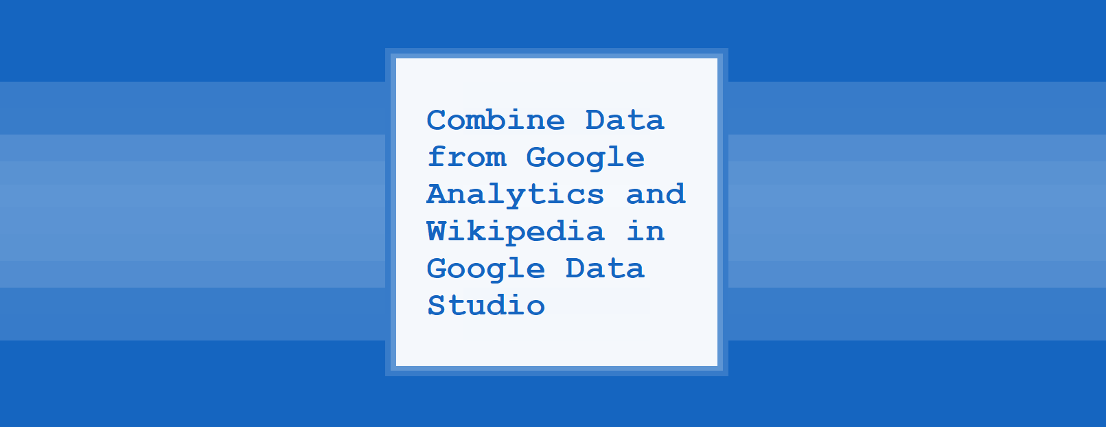 Combine Data from Google Analytics and Wikipedia in Google Data Studio