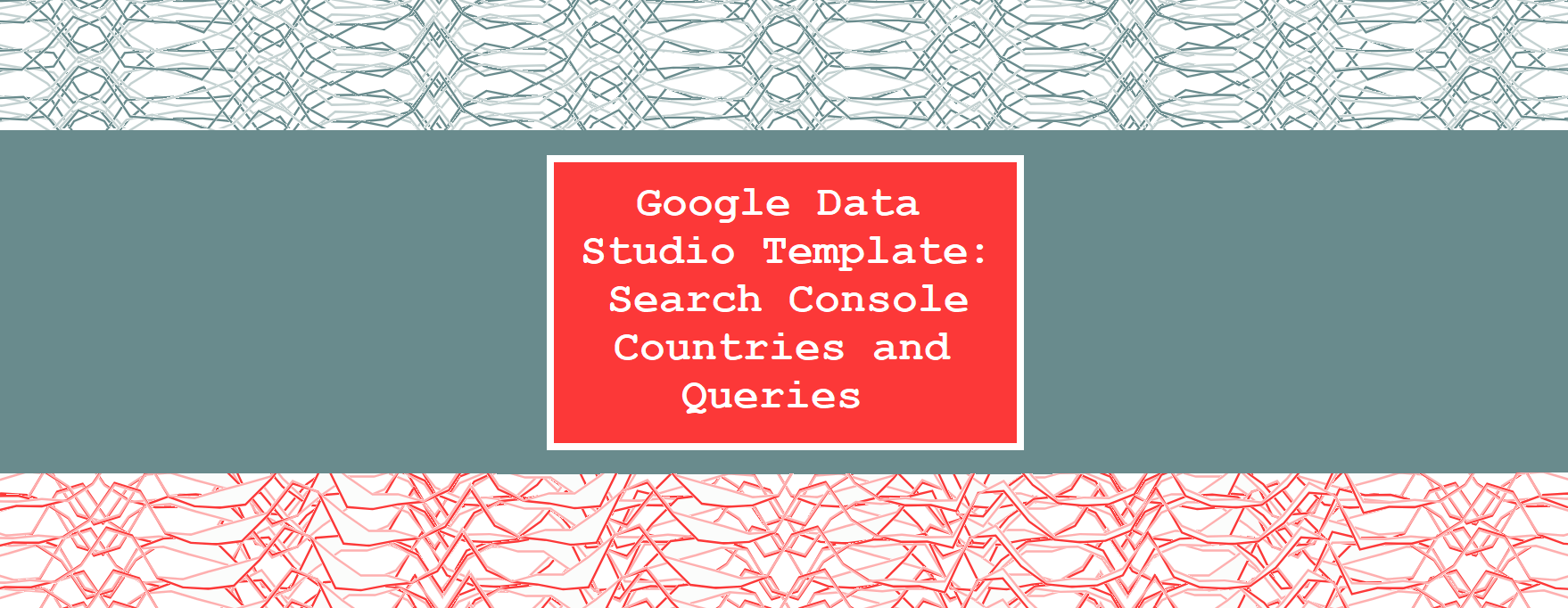 Google Data Studio Template Search Console Countries and Queries