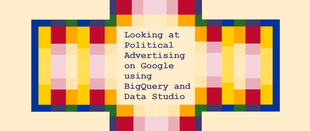 Looking at Political Advertising on Google using BigQuery and Data Studio